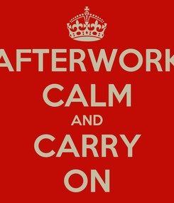 Poster: AFTERWORK CALM AND CARRY ON