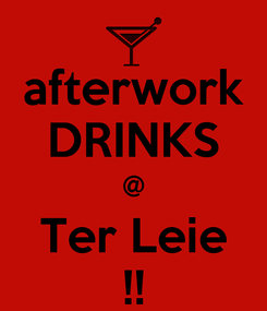 Poster: afterwork DRINKS @ Ter Leie !!