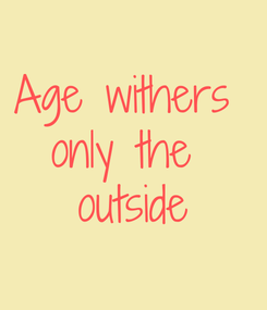 Poster: Age withers  only the  outside