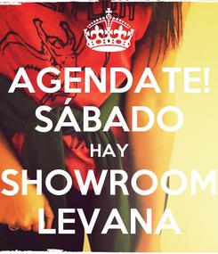 Poster: AGENDATE! SÁBADO HAY SHOWROOM LEVANA
