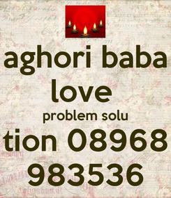 Poster: aghori baba love  problem solu tion 08968 983536
