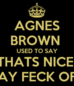 Poster: AGNES BROWN  USED TO SAY THATS NICE  SAY FECK OFF