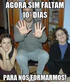 Poster: AGORA SIM FALTAM 10* DIAS PARA NOS FORMARMOS!