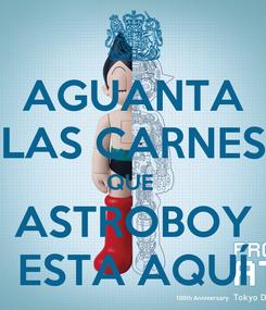 Poster: AGUANTA LAS CARNES QUE  ASTROBOY ESTA AQUÍ