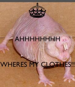 Poster: AHHHHHHHH    WHERES MY CLOTHES!!