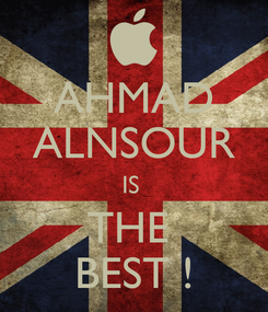 Poster: AHMAD ALNSOUR IS  THE  BEST !