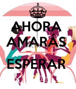 Poster: AHORA  AMARÁS   ESPERAR