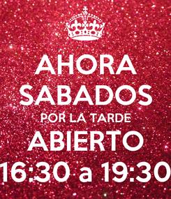 Poster: AHORA SABADOS POR LA TARDE ABIERTO 16:30 a 19:30