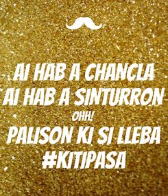 Poster: AI HAB A CHANCLA AI HAB A SINTURRON OHH! PALISON KI SI LLEBA #KITIPASA