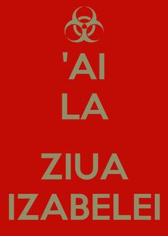 Poster: 'AI LA  ZIUA IZABELEI