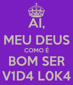 Poster: AI, MEU DEUS COMO É BOM SER V1D4 L0K4