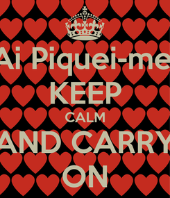 Poster: Ai Piquei-me! KEEP CALM AND CARRY ON