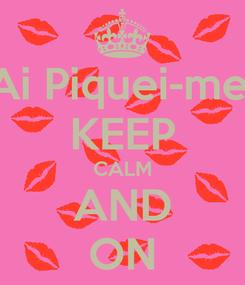 Poster: Ai Piquei-me! KEEP CALM AND ON
