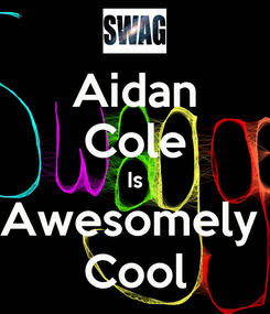 Poster: Aidan Cole Is Awesomely  Cool