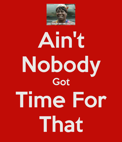 Poster: Ain't Nobody Got Time For That