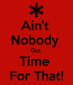 Poster: Ain't  Nobody  Got  Time  For That!