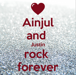 Poster: Ainjul and  Justin rock  forever