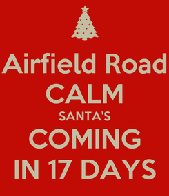 Poster: Airfield Road CALM SANTA'S COMING IN 17 DAYS