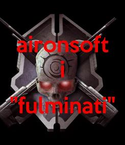 "Poster: aironsoft i  ""fulminati"""