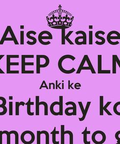 Poster: Aise kaise KEEP CALM Anki ke Birthday ko a month to go