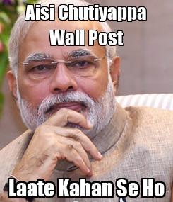 Poster: Aisi Chutiyappa Wali Post Laate Kahan Se Ho