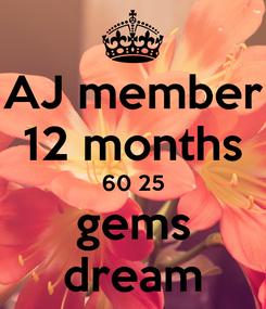 Poster: AJ member 12 months 60 25 gems dream