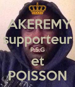 Poster:  AKEREMY supporteur P.S.G et POISSON
