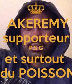 Poster:  AKEREMY supporteur P.S.G et surtout   du POISSON