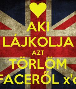 Poster: AKI LÁJKOLJA AZT TÖRLÖM FACERŐL x'd