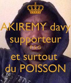 Poster: AKIREMY davy supporteur P.S.G et surtout  du POISSON
