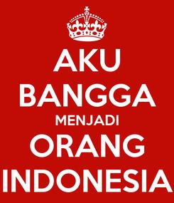 Poster: AKU BANGGA MENJADI ORANG INDONESIA