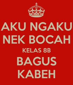Poster: AKU NGAKU NEK BOCAH KELAS 8B BAGUS KABEH