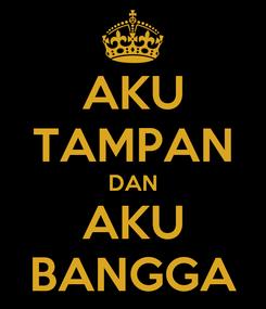Poster: AKU TAMPAN DAN AKU BANGGA