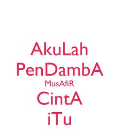 Poster: AkuLah PenDambA MusAfiR CintA iTu