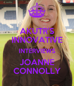 Poster: AKUTR'S INNOVATIVE INTERVIEWS JOANNE CONNOLLY