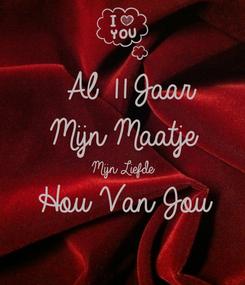 Poster:  Al 11 Jaar Mijn Maatje  Mijn Liefde Hou Van Jou