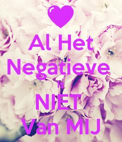 Poster: Al Het Negatieve  Is NIET  Van MIJ