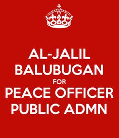 Poster: AL-JALIL BALUBUGAN FOR PEACE OFFICER PUBLIC ADMN