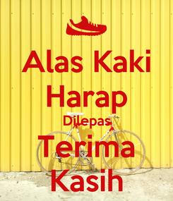 Poster: Alas Kaki Harap Dilepas Terima Kasih