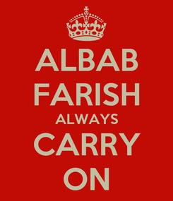 Poster: ALBAB FARISH ALWAYS CARRY ON