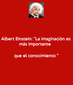 """Poster: Albert Einstein: """"La imaginación es  más importante    que el conocimiento """""""