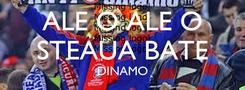 Poster: ALE O ALE O STEAUA BATE DINAMO