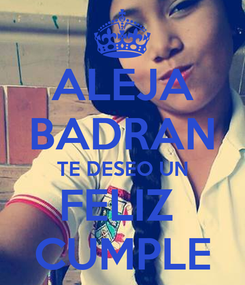 Poster: ALEJA BADRAN TE DESEO UN FELIZ  CUMPLE