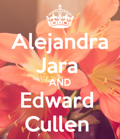 Poster: Alejandra Jara  AND Edward  Cullen