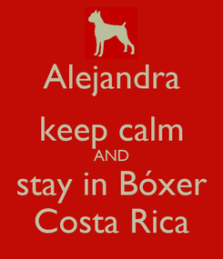 Poster: Alejandra keep calm AND stay in Bóxer Costa Rica