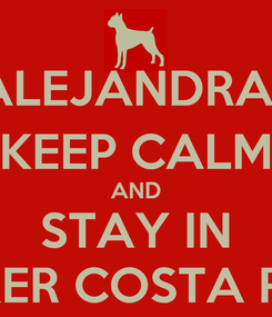 Poster: ALEJANDRA , KEEP CALM AND STAY IN BOXER COSTA RICA