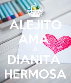 Poster: ALEJITO AMA  A DIANITA  HERMOSA
