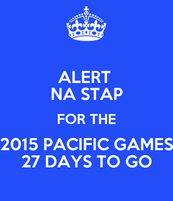 Poster: ALERT  NA STAP FOR THE 2015 PACIFIC GAMES 27 DAYS TO GO
