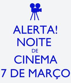 Poster: ALERTA! NOITE  DE  CINEMA 7 DE MARÇO