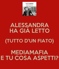 Poster: ALESSANDRA HA GIÀ LETTO (TUTTO D'UN FIATO) MEDIAMAFIA E TU COSA ASPETTI?